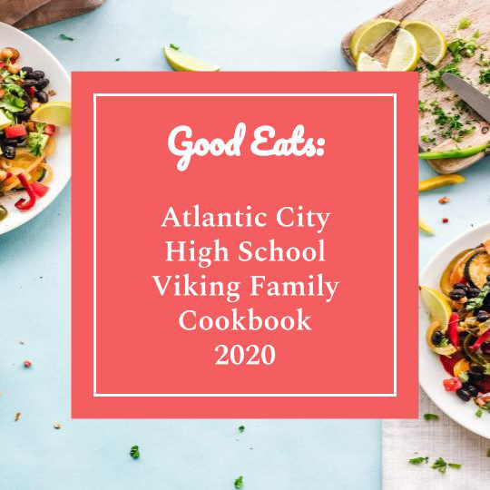 Good Eats: Atlantic City High School Viking Family Cookbook 2020